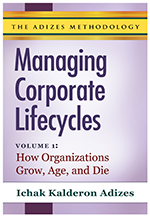 Managing Corporate Lifecycles - Volume 1, How Organizations Grow, Age and Die.