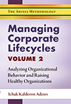 Managing Corporate Lifecycles - Volume 2, Analyzing Organizational Behavior and Raising Healthy Organizations.